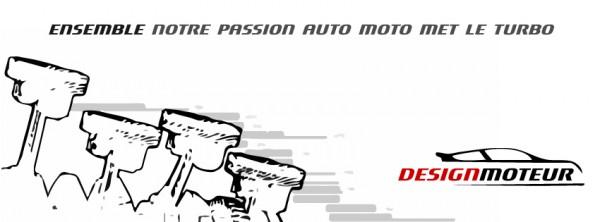 DESIGNMOTEUR - ensemble notre passion auto moto met le turbo